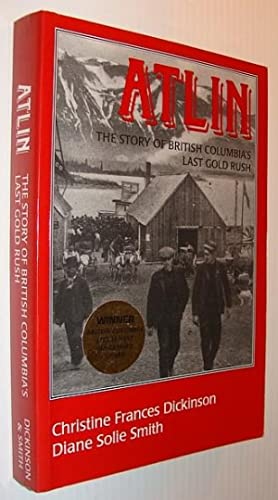 Atlin : the Story of British Columbia's Last Gold Rush (The Story Of British Columbia's Last Gold...