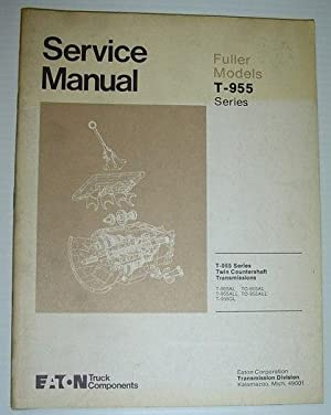 Eaton / Fuller Models T-955 Series Twin Countershaft Transmission Service Manual: Covers ...