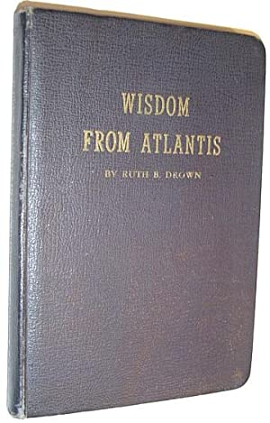 Wisdom from Atlantis: Drown, Dr. Ruth B. (Signed)