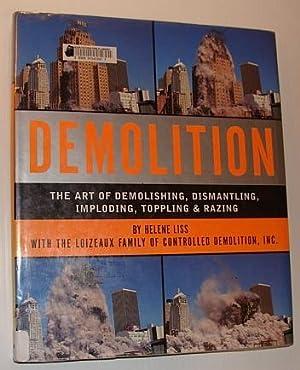 Demolition: The Art of Demolishing, Dismantling, Imploding,: Liss, Helene; Loizeaux