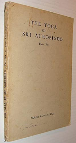 The Yoga of Sri Aurobindo - Part Six (6)