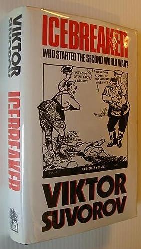 Icebreaker: Who Started the Second World War?: Suvorov, Viktor