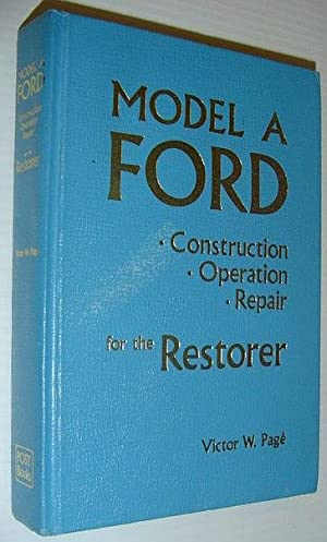 Model A Ford: Construction, Operation, Repair for: Page, Victor W.
