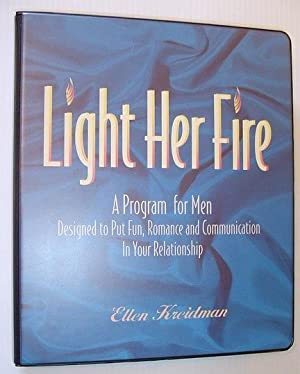 Light Her Fire: A Program for Men Designed to Put Fun, Romance and Communication in Your Relation...