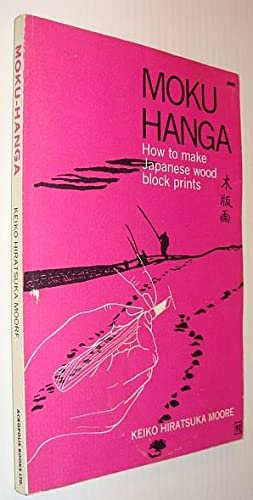 Moku-hanga; how to make Japanese woodblock prints: Moore, Keiko Hiratsuka
