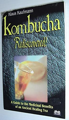 Kombucha Rediscovered!: A Guide to the Medicinal Benefits of an Ancient Healing Tea (Klaus Kaufma...