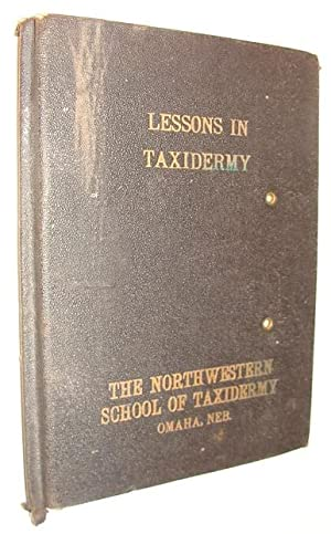 Lessons in Taxidermy: A Comprehensive Treatise on: Elwood, Prof. J.W.