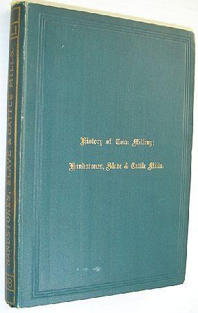 History of Corn Milling: Volume I -: Bennett, Richard; Elton,