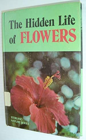 The hidden life of flowers, (Sterling nature series)