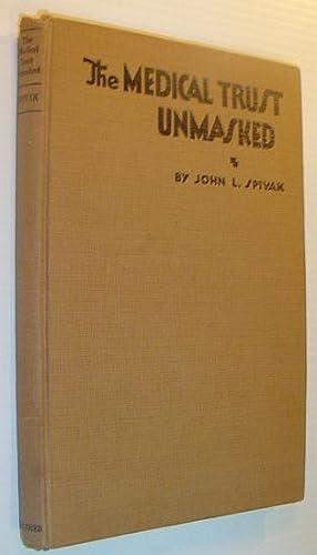 The Medical Trust Unmasked: Spivak, John L.