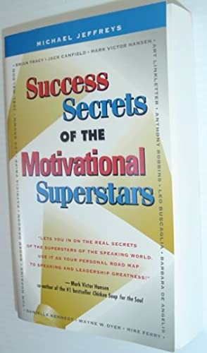 Success Secrets of the Motivational Superstars: America's Greatest Speakers Reveal Their Secrets