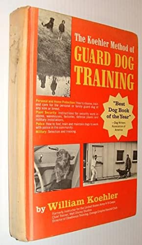 The Koehler Method of Guard Dog Training; An Effective & Authoritative Guide for Selecting, Train...