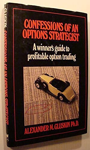 Confessions of an Options Strategist: A Winner's: Gluskin, Alexander M.