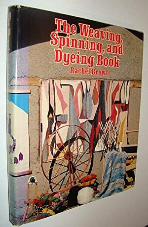 The Weaving, Spinning, and Dyeing Book: Brown, Rachel