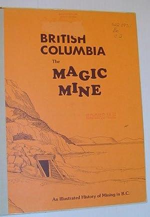 British Columbia: The Magic Mine - An Illustrated History of Mining in B.C.: Bain, David