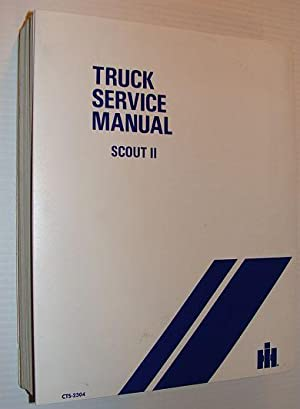 International Harvester Scout II (2) Truck Service Manual - 4x2 and 4x4 Including 1972, 1973, 1974 ...