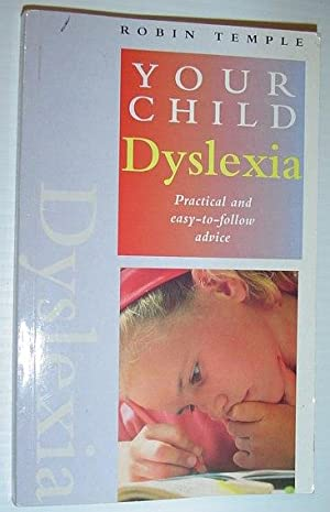 Dyslexia: Practical and Easy-To-Follow Advice (Your Child)