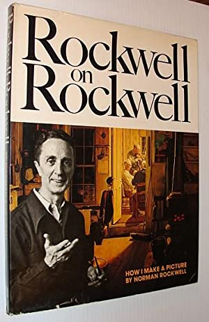 Rockwell on Rockwell: How I Make a: Rockwell, Norman