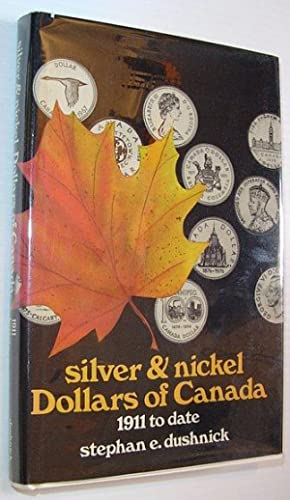 Silver and Nickel Dollars of Canada -: Dushnick, Stephan E.