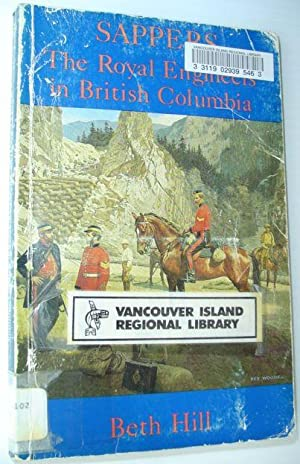 Sappers: The Royal Engineers in British Columbia: Hill, Beth