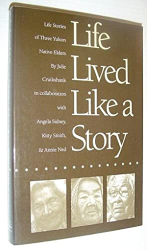 Life Lived Like a Story: Life Stories of Three Yukon Elders