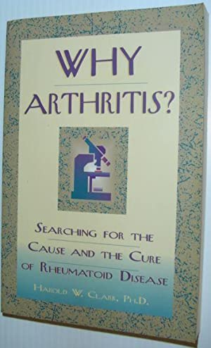 Why Arthritis?: Searching for the Cause and Cure of Rheumatoid Disease
