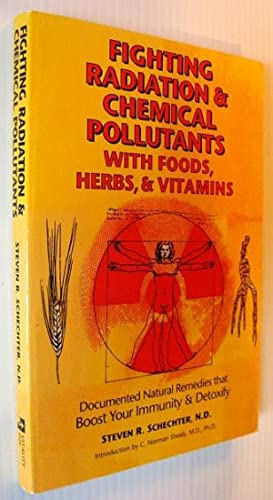 Fighting Radiation and Chemical Pollutants With Foods, Herbs and Vitamins: Documented Natural Rem...