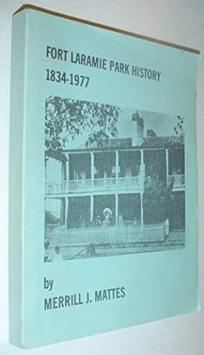 Fort Laramie (Wyoming) Park History, 1834-1977: Mattes, Merrill J.