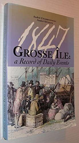 1847, Grosse Ile: A Record of Daily Events: Charbonneau, Andre; Sevigny, Andre
