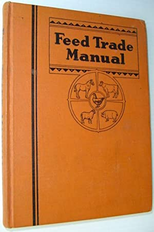 Feed Trade Manual - A Reference Work: National Miller Staff