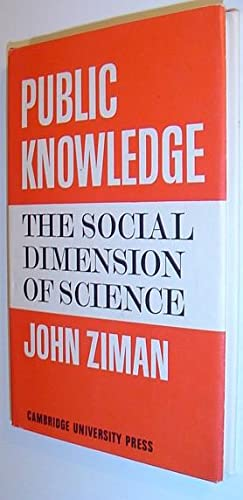 Public Knowledge: An Essay Concerning the Social Dimension of Science: Ziman, J.M.