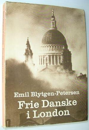 Frie Danske i London 1940-45 (Danish Edition): Blytgen-Petersen, Emil