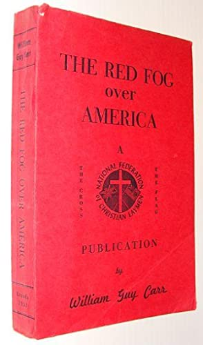 The Red Fog Over America: Carr, William Guy