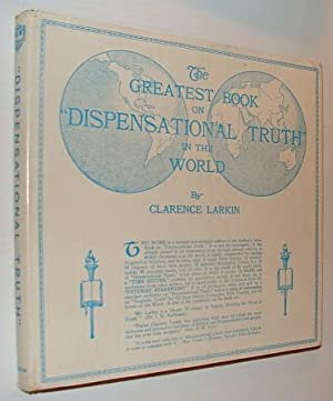 Dispensational Truth or God's Plan and Purpose in the Ages: Larkin, Clarence
