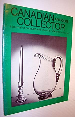 Canadian Antiques Collector - a Journal of Antiques and Fine Arts: December 1967