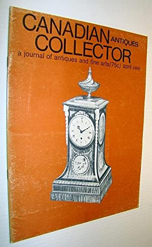Canadian Antiques Collector - a Journal of Antiques and Fine Arts: April 1968