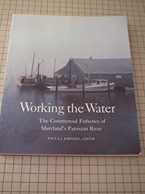 Working the Water:The Commerical Fisheries of Maryland's Patuxent River - Signed Copy: Paula J...
