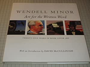 Wendell Minor: Art for the Written Word : Twenty-Five Years of Book Cover Art: Minor, Wendell; ...