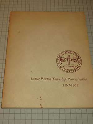 Lower Paxton Township, Pennsylvania 1767-1967: An Anniversary Celebration Commemorating the 200th ...