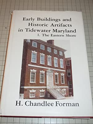 Early Buildings and Historic Artifacts in Tidewater Maryland, 1. The Eastern Shore: H. Chandlee ...
