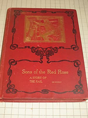 Sons of the Red Rose: A Story of the Rail in the Early '80'S: M.B.De Gourgy