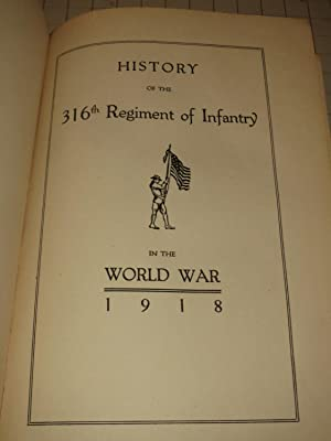 History of the 316th Regiment of Infantry in the World War 1918 (The Meuse and the Argonne): Carl E...