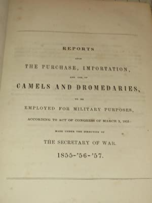 Report of the Secretary of War Upon the Purchase, Importation, and Use of Camels and Dromedaries to...