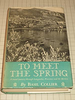 To Meet the Spring: A Casual Journey Through Languedoc, Provence and the Riviera: Basil Collier