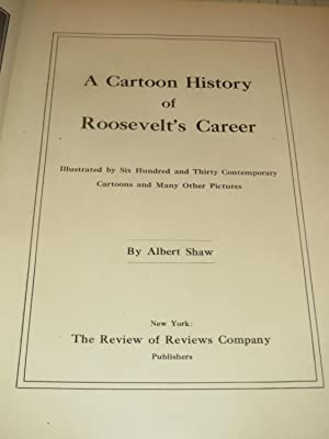A Cartoon History of Roosevelt's Career (Illustrated with Six Hundred and Thirty Contemporary ...