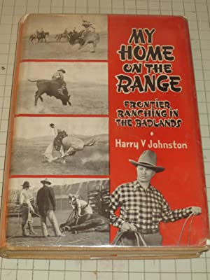 My Home on the Range: Frontier Ranching: Harry V. Johnston