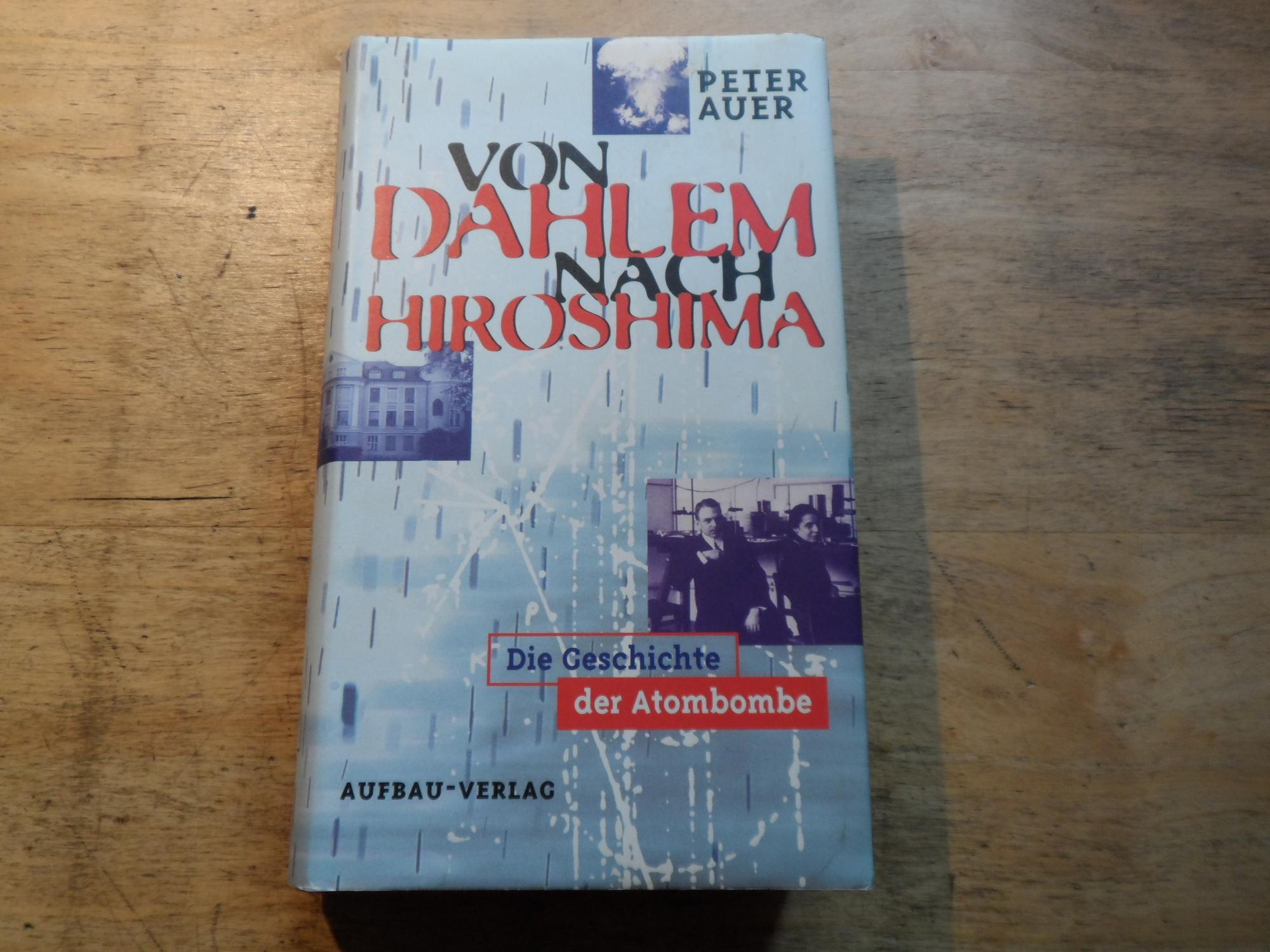 Von Dahlem nach Hiroshima - EA -: Auer,Peter (signiert)
