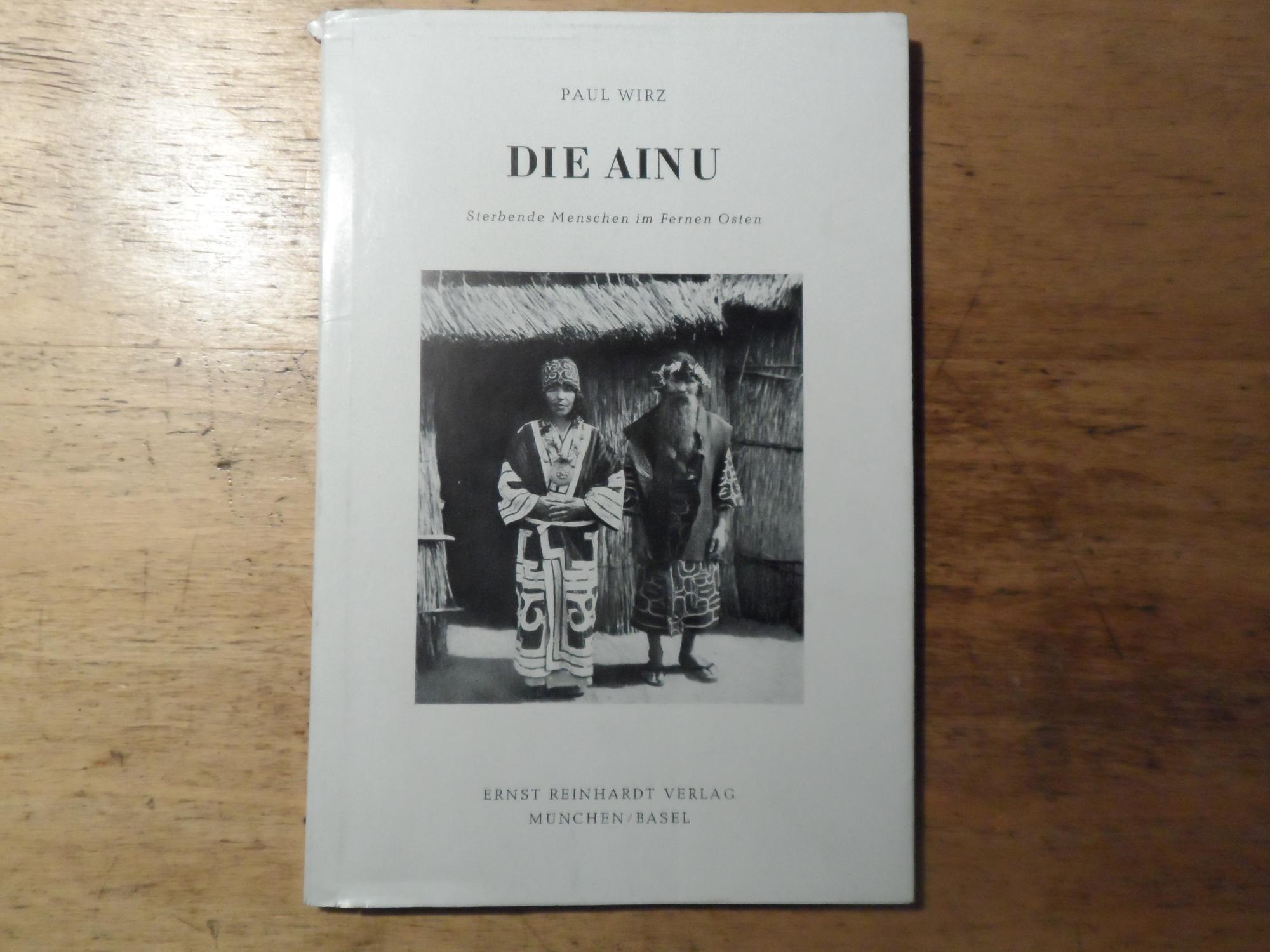 Die Ainu - Sterbende Menschen im Fernen: Wirz,Paul