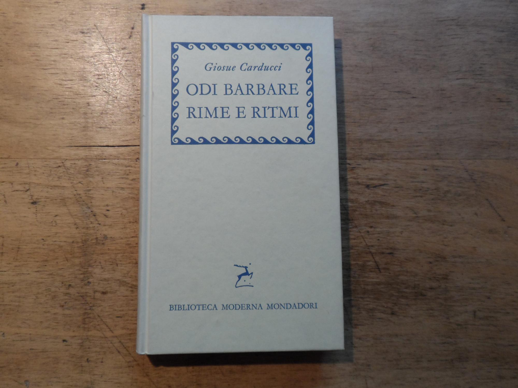 Odi barbare rime e ritmii - Biblioteca: Carducci,Giosue