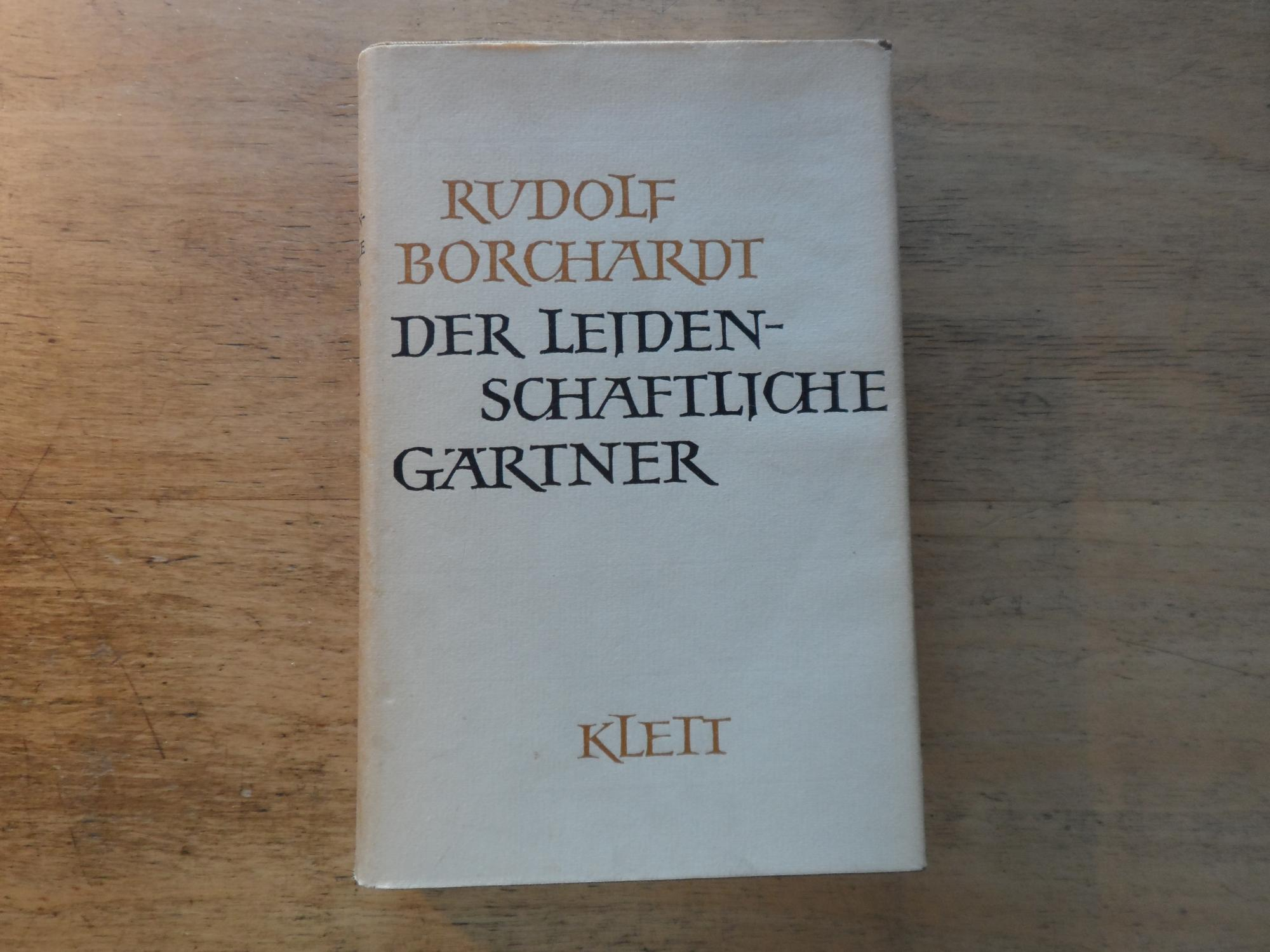 Der Leidenschaftliche Gärtner - Aufsätze über Garten: Borchardt,Rudolf